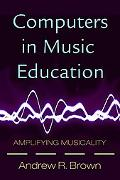 Computers in Music Education Amplifying Musicality