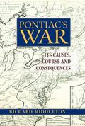 Pontiac's War Its Causes, Course and Consequences