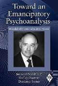 Toward an Emancipatory Psychoanalysis: Brandchaft's Intersubjective VIsion (Psychoanalytic I...