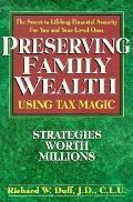 Preserving Family Wealth Using Tax Magic - Richard W. Duff - Paperback
