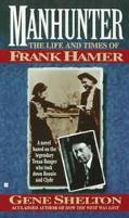 Manhunter: The Life and Times of Frank Hamer - Gene Shelton - Paperback