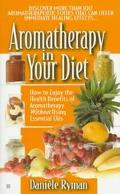 Aromatherapy in Your Diet: How to Enjoy the Health Benefits of Aromatherapy Without Using Es...