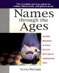 Names through the Ages; The Complete Reference Guide for Writers, History Buffs, and Parents...