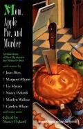 Mom, Apple Pie, and Murder: A Wonderful Collection of All-New Mysteries
