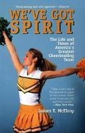 We've Got Spirit: The Life and Times of America's Greatest Cheerleading Team - James T. McEl...