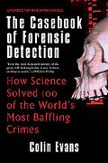 Casebook of Forensic Detection How Science Solved 100 of the World's Most Baffling Crimes