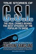 True Stories of C.S.I.: The Real Crimes Behind the Best Episodes of the Popular TV Show