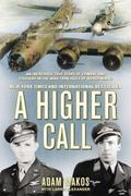 Higher Call : An Incredible True Story of Combat and Chivalry in the War-Torn Skies of World...