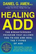 Healing ADD Revised Edition : The Breakthrough Program That Allows You to See and Heal the 7...