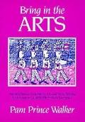 Bring in the Arts Lessons in Dramatics, Art, and Story Writing for Elementary and Middle Sch...