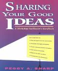 Sharing Your Good Ideas A Workshop Facilitator's Handbook