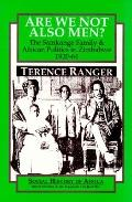 Are We Not Also Men? The Samkange Family & African Politics in Zimbabwe 1920-64