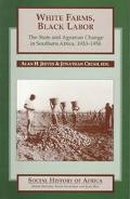 White Farms, Balck Labour The State and Agrarian Change in Southern Africa, 1910-50