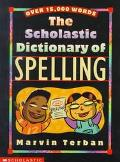 Scholastic Dictionary of Spelling Over 15,000 Words