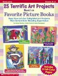 25 Terrific Art Projects Based on Favorite Picture Books Easy How-To's for Delightful Art Pr...