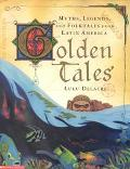 Golden Tales Myths, Legends and Folktales from Latin America