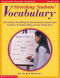 Stretching Students' Vocabulary Best Practices for Building the Rich Vocabulary Students Nee...