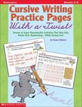 Cursive Writing Practice Pages With a Twist Dozens of Super Reproducible Activities That Hel...