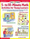 Fun-Filled 5-To 10-Minute Math Activities for Young Learners 200 Instant Kid-Pleasing Activi...