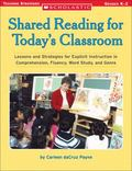 Shared Reading for Today's Classroom Lessons And Strategies For Explicit Instruction In Comp...