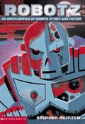 Robotz An Encyclopedia of Robots in Fact and Fiction