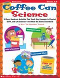 Coffee Can Science 25 Easy, Hands-On Activities That Teach Key Concepts in Physical, Earth, and Life Sciences - And Meet the Science Standards