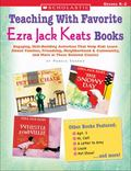 Teaching With Favorite Ezra Jack Keats Books Grades K-2