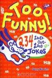 Too Funny! 234 Laugh Out Loud Jokes
