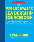 Principal's Leadership Sourcebook Practices, Tools, and Strategies for Building a Thriving S...