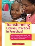 Transforming Literacy Practices in Preschool Research-based Practices That Give All Children the Opportunity to Reach Their Potential As Learners
