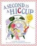 Second Is a Hiccup A Child's Book of Time