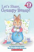 Let's Share, Grumpy Bunny! (Scholastic Reader Level 2)
