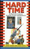 Hard Time: A Real Life Look at Juvenile Crime and Violence - Janet Bode