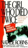 Girl Who Died Twice: Every Patient's Nightmare - the Libby Zion Case and the Hidden Hazards ...