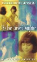 Lion Tamer's Daughter and Other Stories - Peter Dickinson