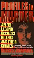 Profiles in Murder An FBI Legend Dissects Killers and Their Crimes