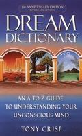 Dream Dictionary An A to Z Guide to Understanding Your Unconsious Mind
