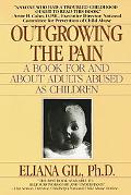 Outgrowing the Pain A Book for and About Adults Abused As Children
