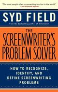 Screenwriter's Problem Solver How to Recognize, Identify, and Define Screenwriting Problems