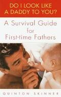 Do I Look Like a Daddy to You? A Survival Guide for First-Time Fathers