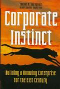 Corporate Instinct Building a Knowing Enterprise for the 21st Century