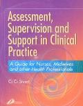 Assessment, Supervision and Support in Clinical Practice A Guide for Nurses, Midwives and Ot...