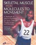 Skeletal Muscle from Molecules to Movement A Textbook of Muscle Physiology for Sport, Exerci...