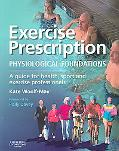Exercise Prescription:the Physiological Foundations A Guide for Health, Sport And Exercise P...