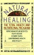 Natural Healing The Total Health and Nutritional Program  Reprogram Your Body to Fight Disea...