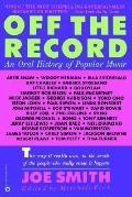 Off the Record An Oral History of Popular Music