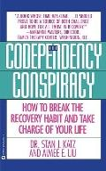 Codependency Conspiracy: How to Break the Recovery Habit and Take Charge of Your Life - Stan...