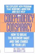 Codependency Conspiracy How to Break the Recovery Habit and Take Charge of Your Life