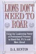 Lions Don't Need to Roar Using the Leadership Power of Professional Presence to Stand Out, F...