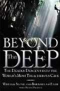 Beyond the Deep: The Deadly Descent into the World's Most Treacherous Cave - William Stone -...
